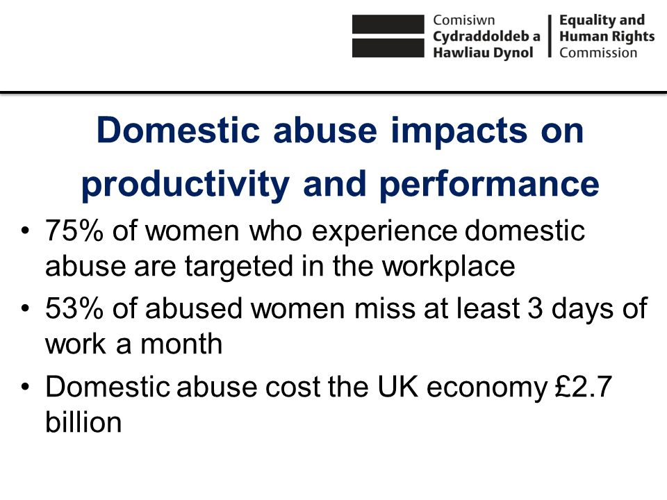 Domestic abuse impacts on productivity and performance 75% of women who experience domestic abuse are targeted in the workplace 53% of abused women mi