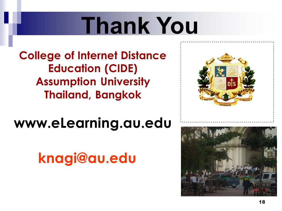 18 Thank You knagi@au.edu College of Internet Distance Education (CIDE) Assumption University Thailand, Bangkok www.eLearning.au.edu
