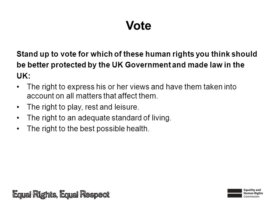Vote Stand up to vote for which of these human rights you think should be better protected by the UK Government and made law in the UK: The right to e