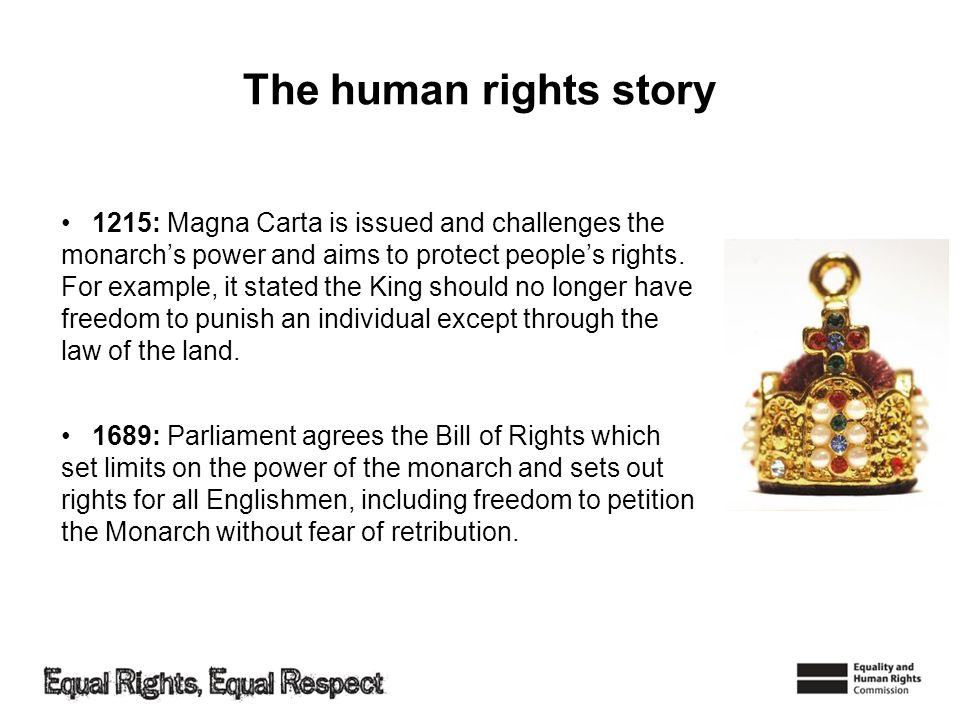 The human rights story 1689: Parliament agrees the Bill of Rights which set limits on the power of the monarch and sets out rights for all Englishmen,