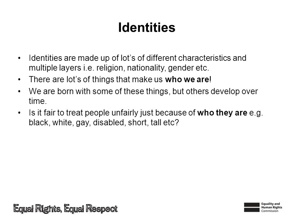 Identities Identities are made up of lots of different characteristics and multiple layers i.e.