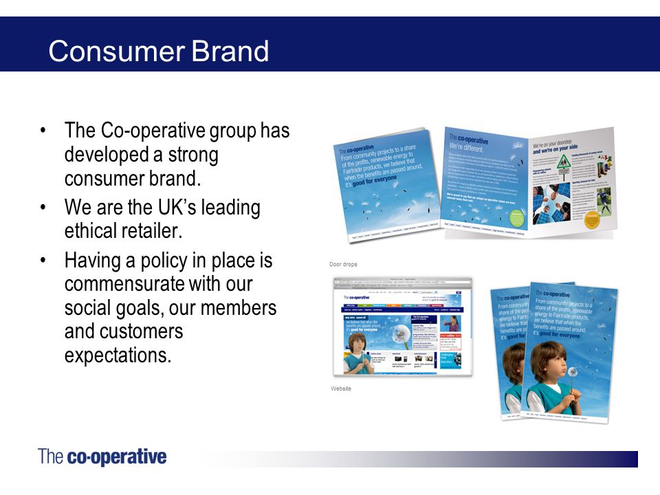 Consumer Brand The Co-operative group has developed a strong consumer brand.