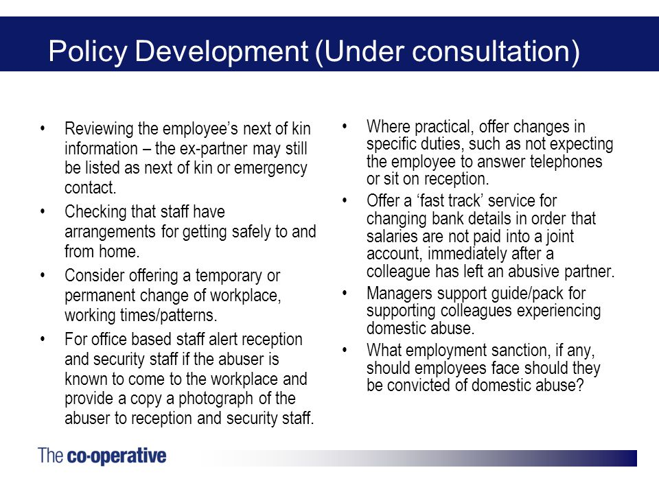 Policy Development (Under consultation) Reviewing the employees next of kin information – the ex-partner may still be listed as next of kin or emergency contact.