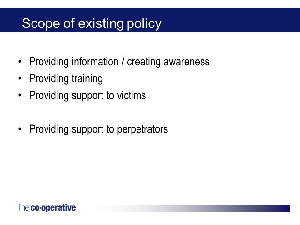 Scope of existing policy Providing information / creating awareness Providing training Providing support to victims Providing support to perpetrators