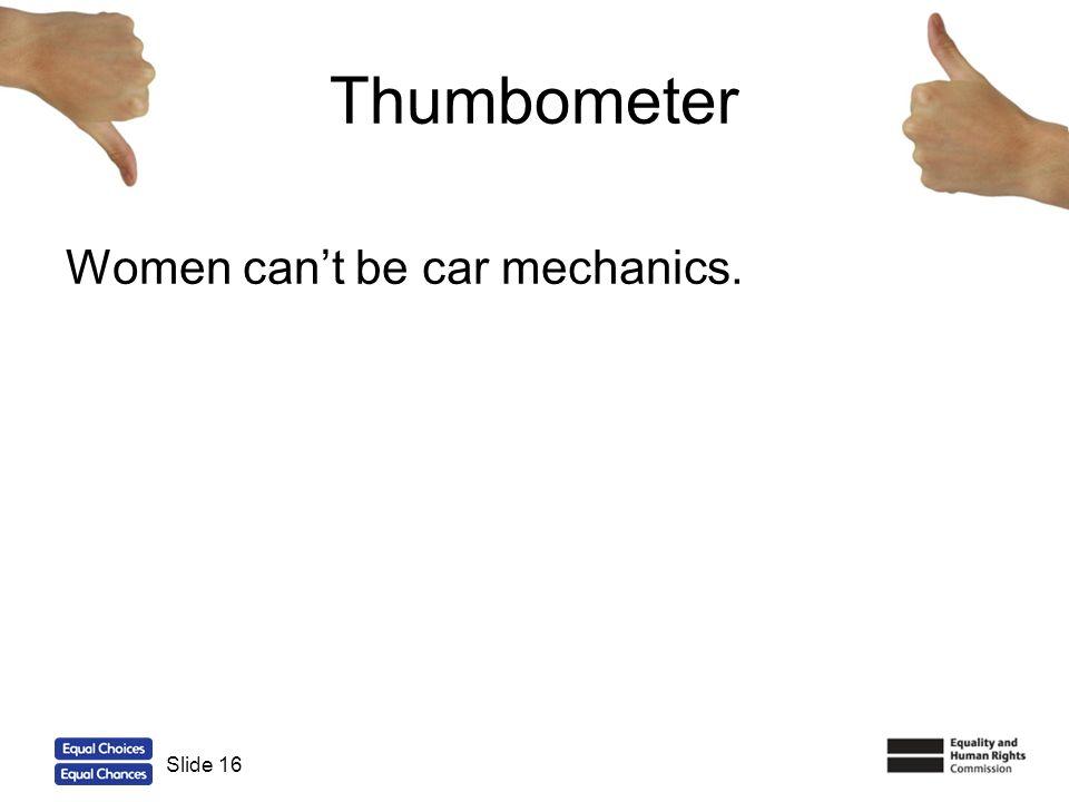 16 Thumbometer Women cant be car mechanics. Slide 16