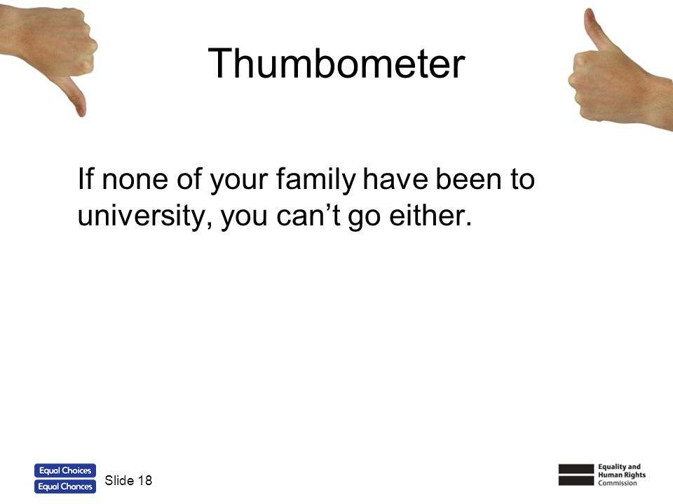 18 Thumbometer If none of your family have been to university, you cant go either. Slide 18