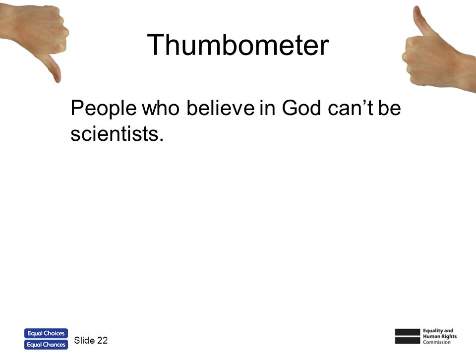 22 Thumbometer People who believe in God cant be scientists. Slide 22