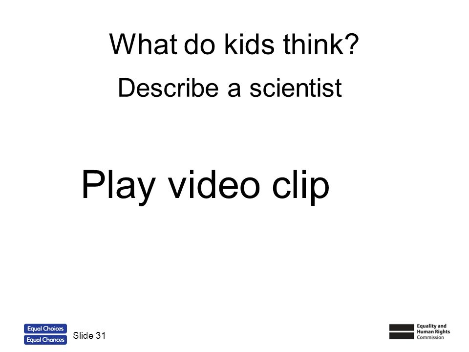 31 What do kids think? Slide 31 Describe a scientist Play video clip