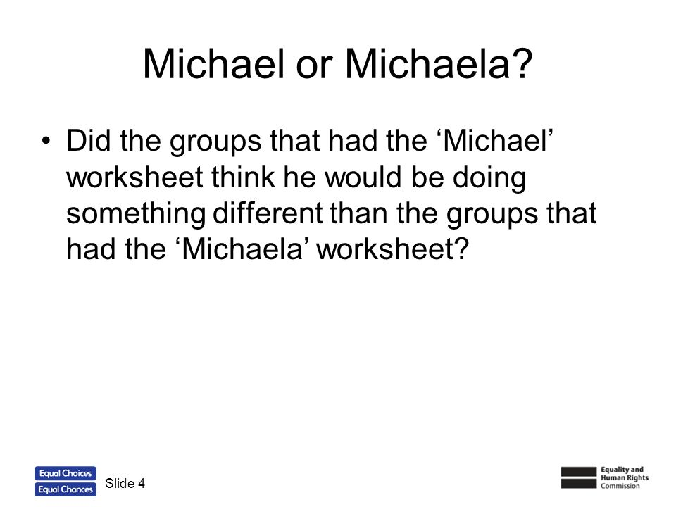 4 Michael or Michaela? Did the groups that had the Michael worksheet think he would be doing something different than the groups that had the Michaela