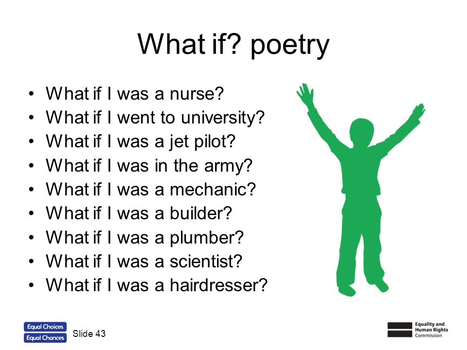 43 What if? poetry What if I was a nurse? What if I went to university? What if I was a jet pilot? What if I was in the army? What if I was a mechanic