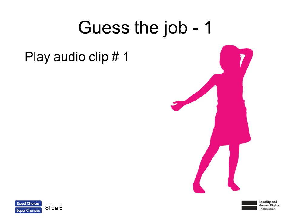 6 Guess the job - 1 Play audio clip # 1 Slide 6