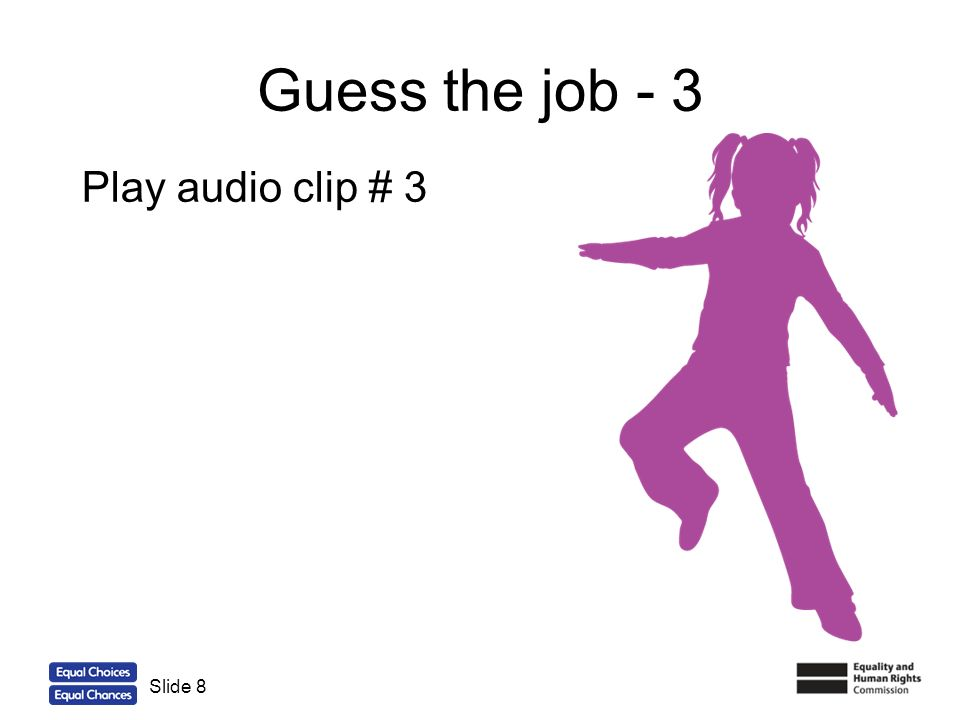 8 Guess the job - 3 Slide 8 Play audio clip # 3