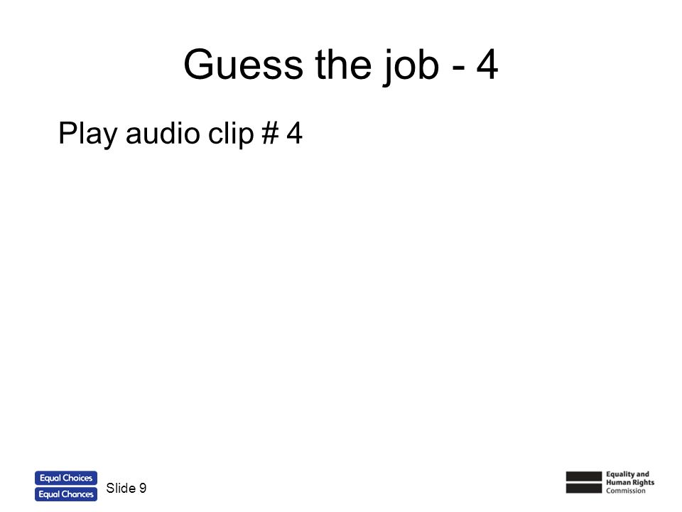 9 Guess the job - 4 Slide 9 Play audio clip # 4