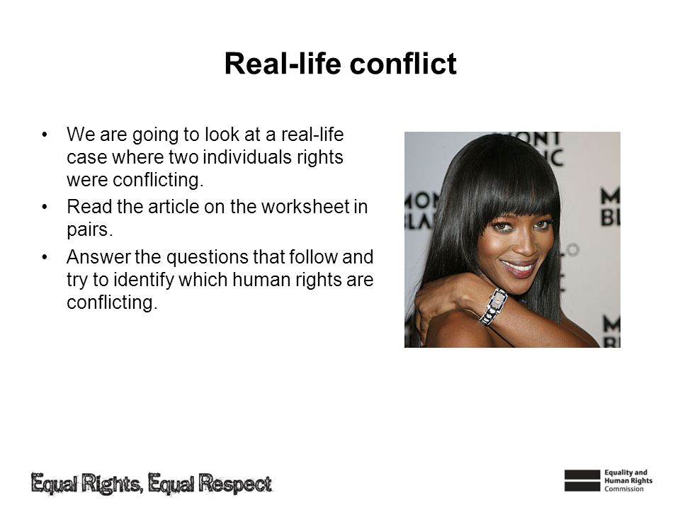 Real-life conflict We are going to look at a real-life case where two individuals rights were conflicting. Read the article on the worksheet in pairs.