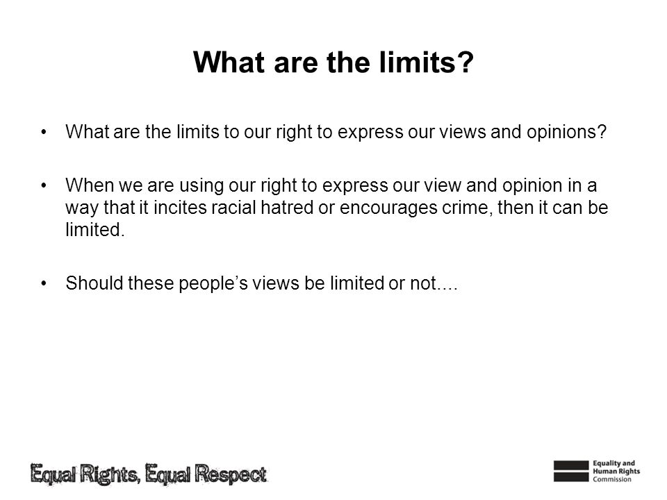 What are the limits? What are the limits to our right to express our views and opinions? When we are using our right to express our view and opinion i