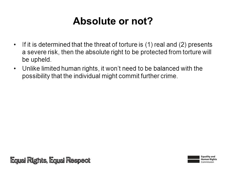 Absolute or not? If it is determined that the threat of torture is (1) real and (2) presents a severe risk, then the absolute right to be protected fr