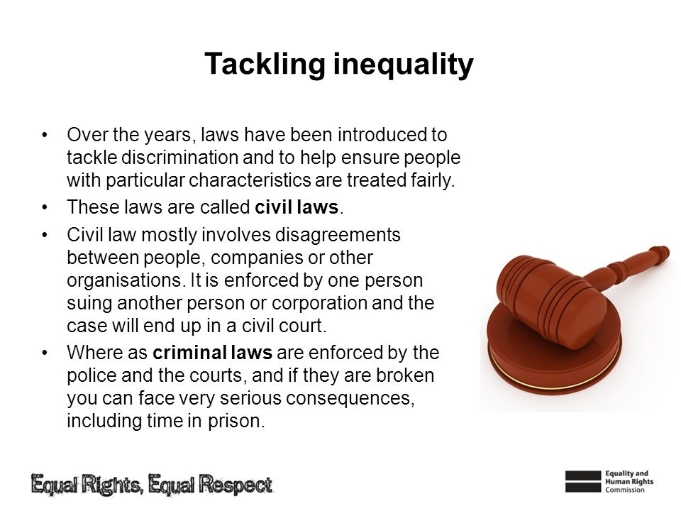 Tackling inequality Over the years, laws have been introduced to tackle discrimination and to help ensure people with particular characteristics are treated fairly.