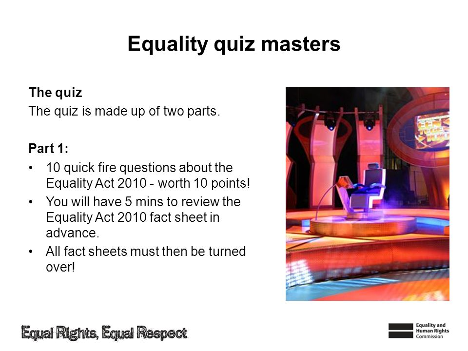 Equality quiz masters The quiz The quiz is made up of two parts.