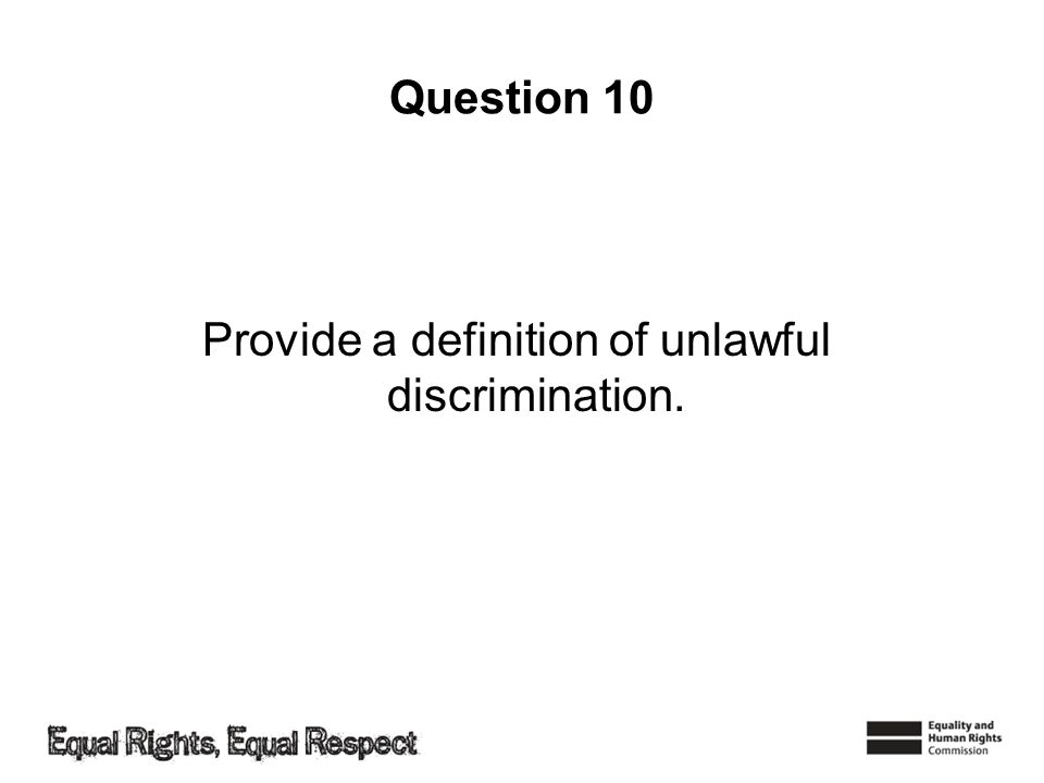 Question 10 Provide a definition of unlawful discrimination.