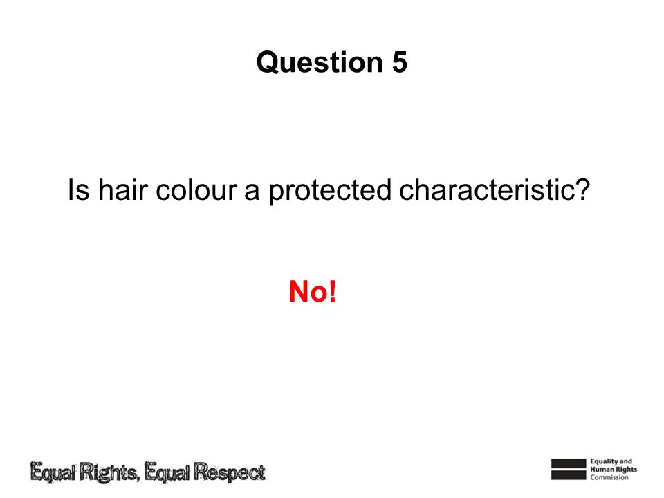Question 5 Is hair colour a protected characteristic No!