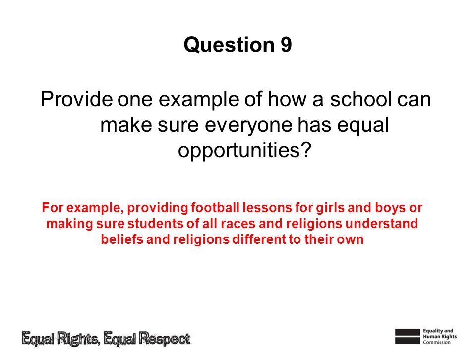Question 9 Provide one example of how a school can make sure everyone has equal opportunities.