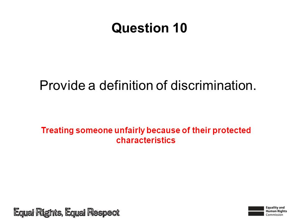 Question 10 Provide a definition of discrimination.