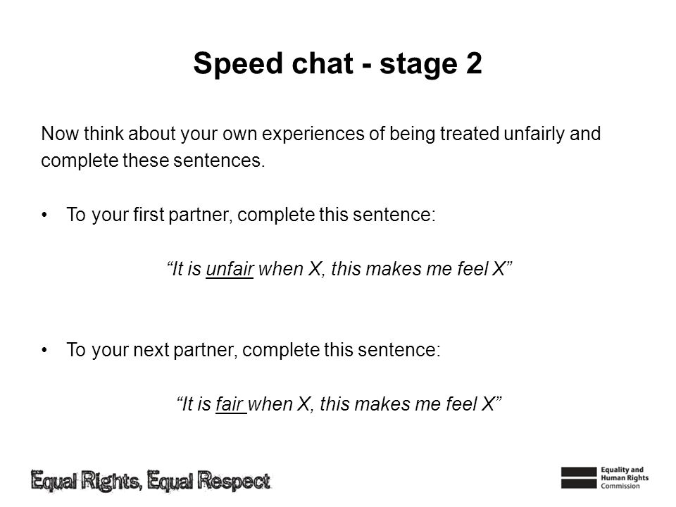 Speed chat - stage 2 Now think about your own experiences of being treated unfairly and complete these sentences.