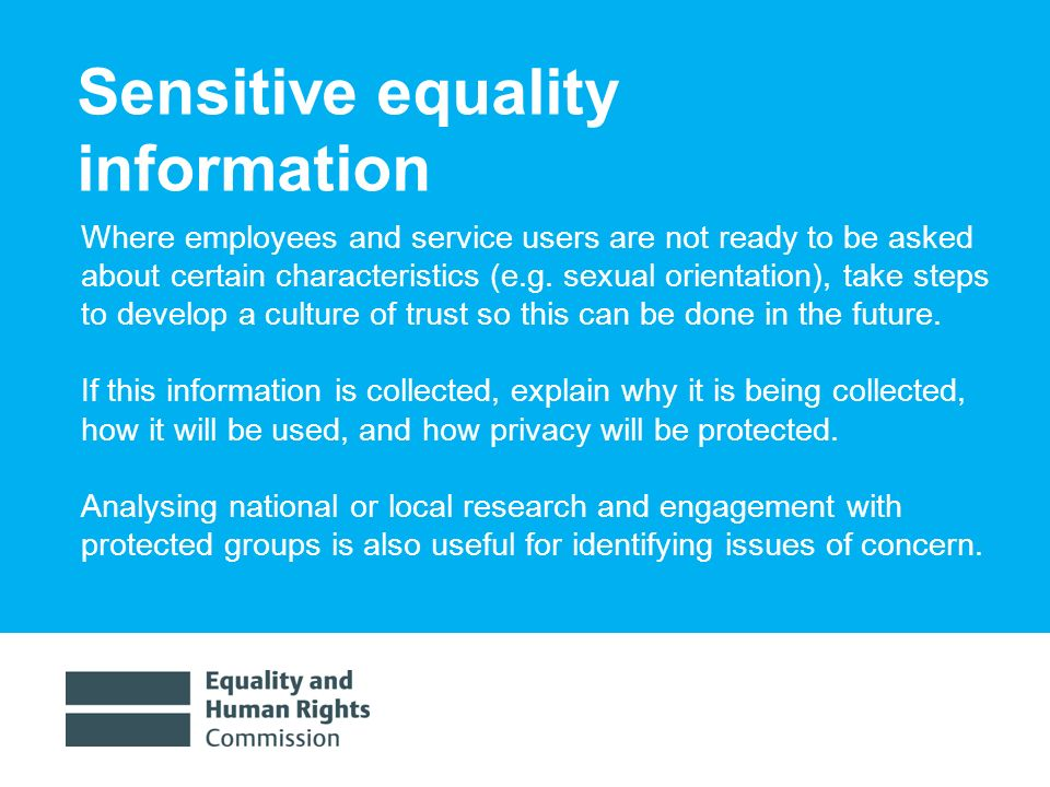 1/30/ Sensitive equality information Where employees and service users are not ready to be asked about certain characteristics (e.g.