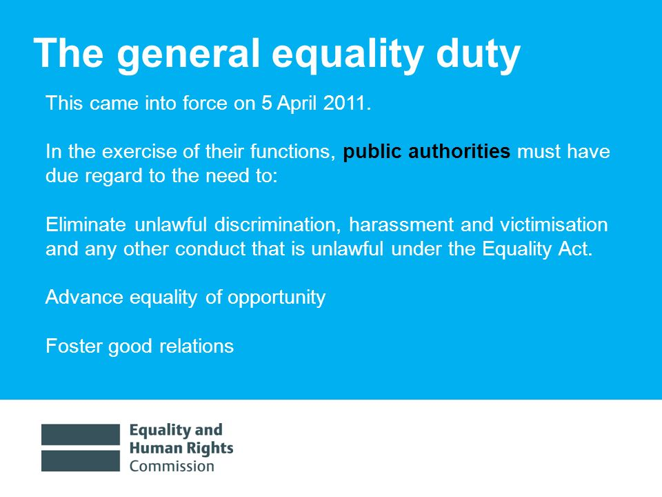 1/30/20146 The general equality duty This came into force on 5 April 2011.