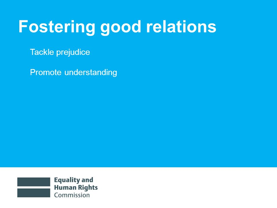 1/30/20148 Fostering good relations Tackle prejudice Promote understanding