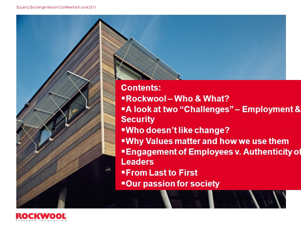 Equality Exchange Network Conference 8 June 2011 Contents: Rockwool – Who & What.