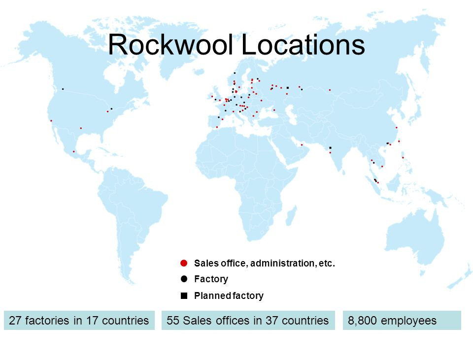 Planned factory Factory Sales office, administration, etc. Rockwool Locations 8,800 employees55 Sales offices in 37 countries27 factories in 17 countr