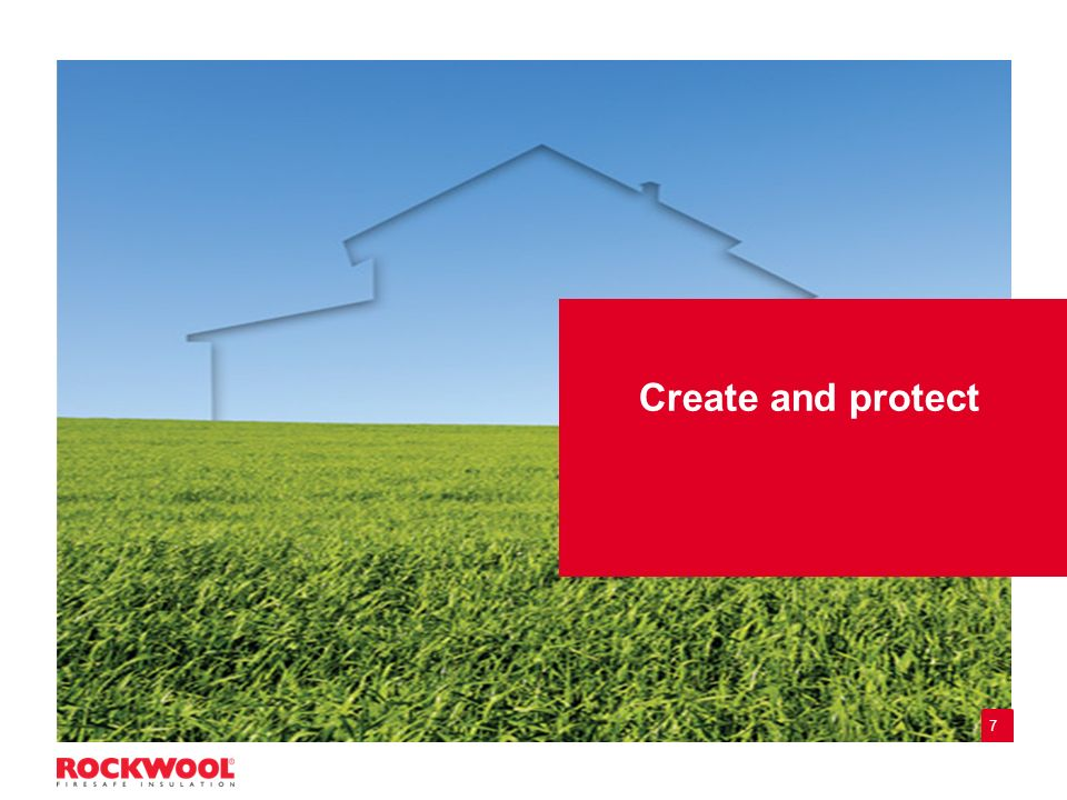 Protect people and buildings from the environment We protect against cold, heat, fire, noise We help create beautiful buildings from durable materials We improve safety, comfort and property value