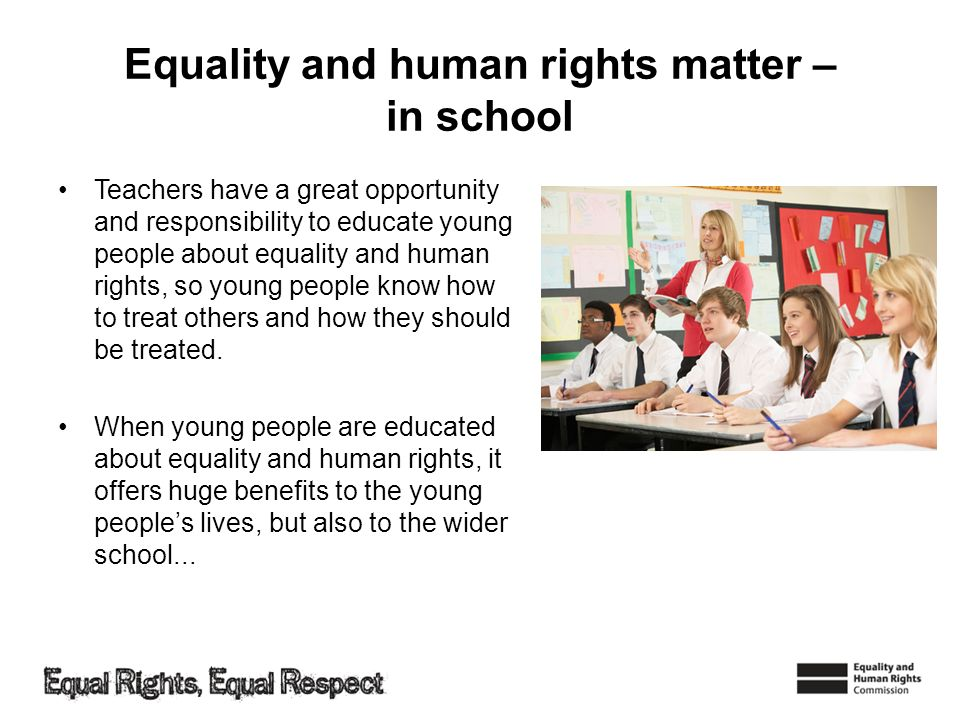 Equality and human rights matter – in school Teachers have a great opportunity and responsibility to educate young people about equality and human rig