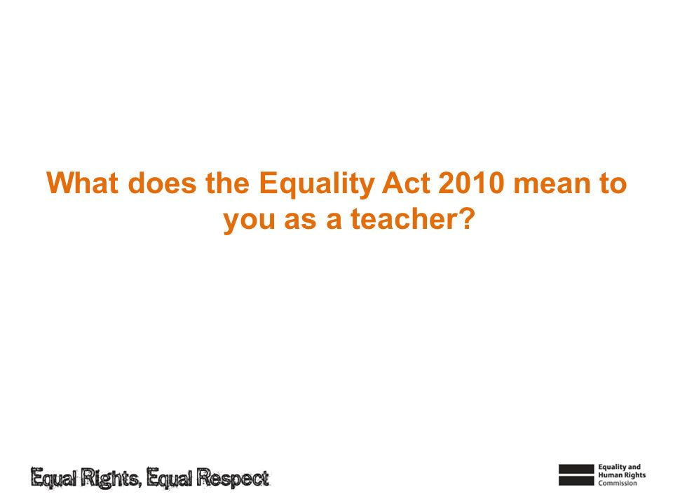 What does the Equality Act 2010 mean to you as a teacher?