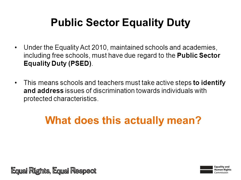 Public Sector Equality Duty Under the Equality Act 2010, maintained schools and academies, including free schools, must have due regard to the Public