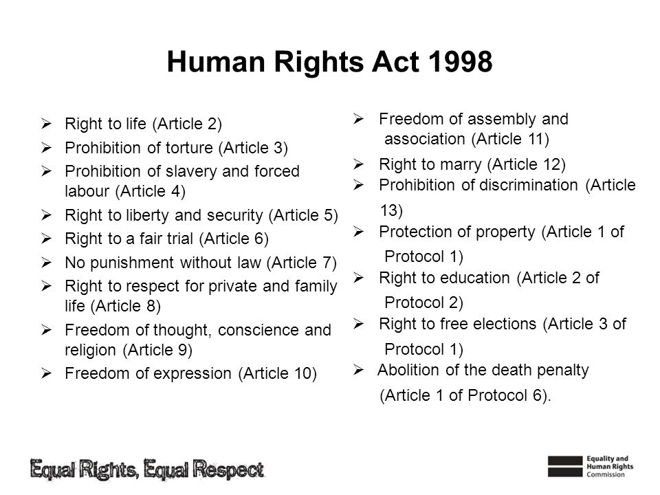 Human Rights Act 1998 Right to life (Article 2) Prohibition of torture (Article 3) Prohibition of slavery and forced labour (Article 4) Right to liber