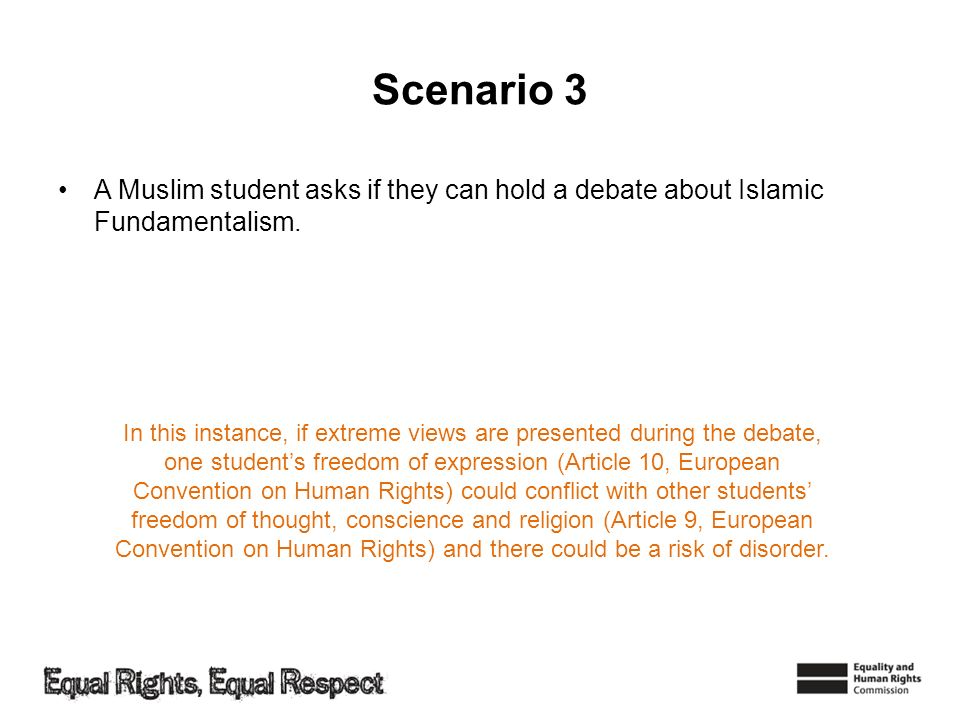 Scenario 3 A Muslim student asks if they can hold a debate about Islamic Fundamentalism. In this instance, if extreme views are presented during the d
