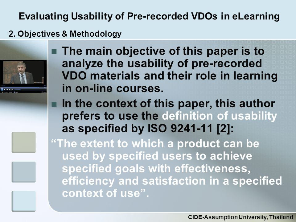 Evaluating Usability of Pre-recorded VDOs in eLearning CIDE-Assumption University, Thailand The main objective of this paper is to analyze the usability of pre-recorded VDO materials and their role in learning in on-line courses.
