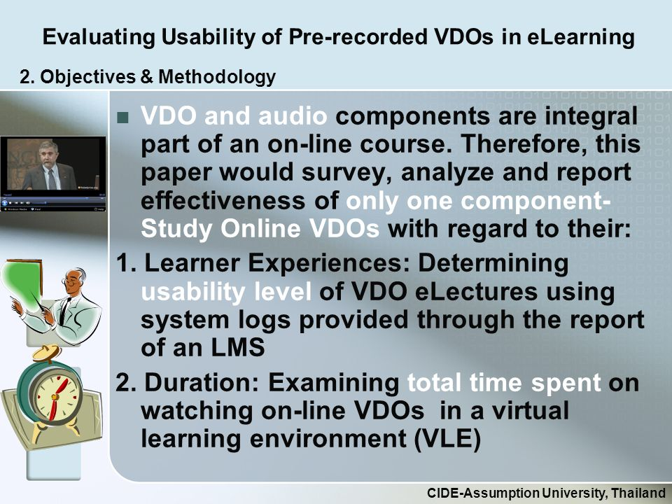 Evaluating Usability of Pre-recorded VDOs in eLearning CIDE-Assumption University, Thailand VDO and audio components are integral part of an on-line course.