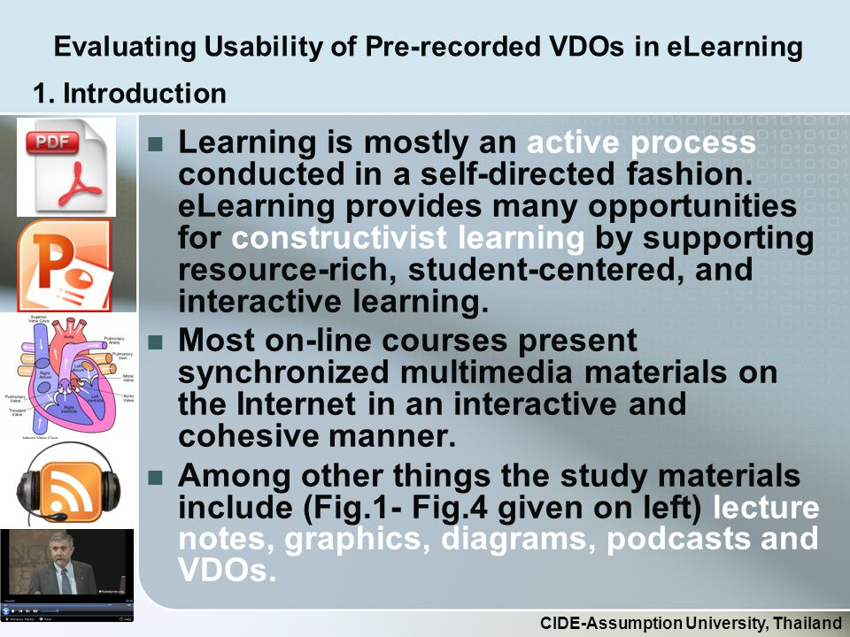 Evaluating Usability of Pre-recorded VDOs in eLearning CIDE-Assumption University, Thailand Learning is mostly an active process conducted in a self-directed fashion.