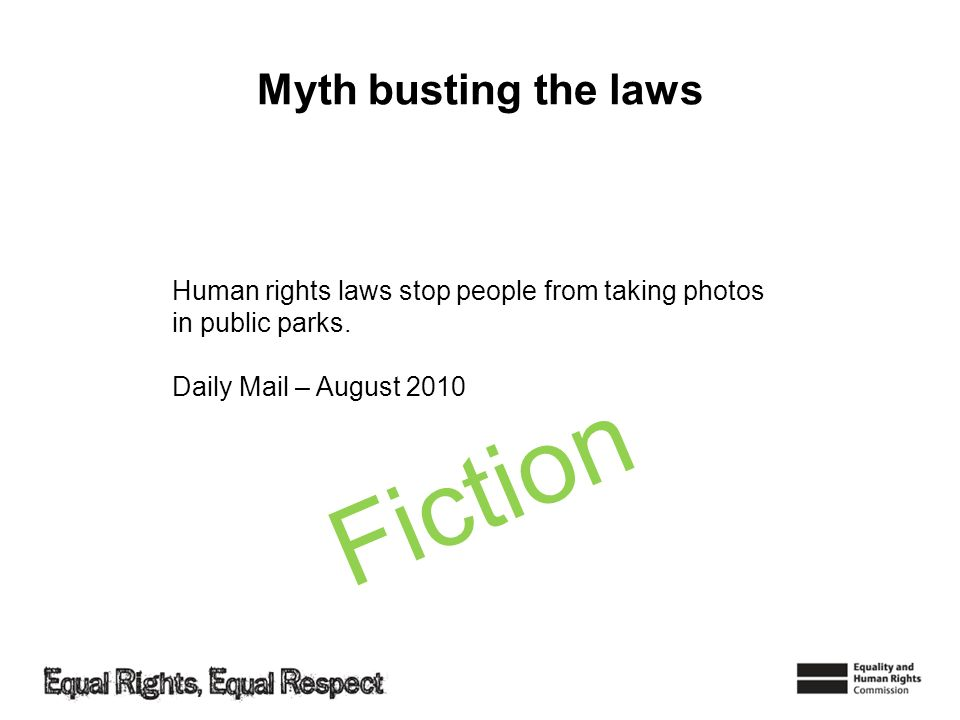 Human rights laws stop people from taking photos in public parks. Daily Mail – August 2010 Myth busting the laws Fiction