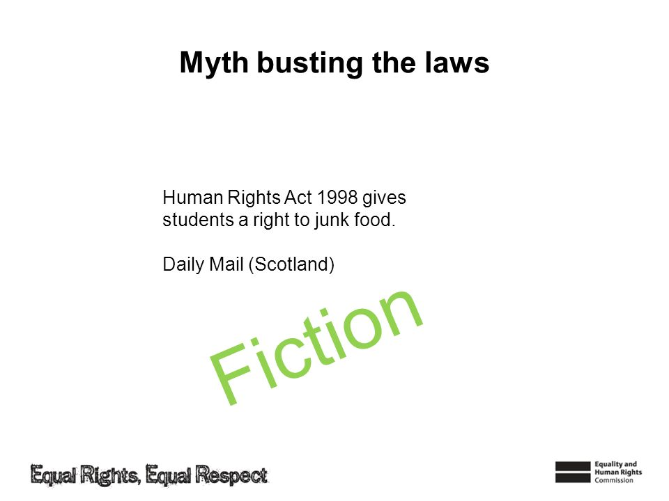 Myth busting the laws Human Rights Act 1998 gives students a right to junk food. Daily Mail (Scotland) Fiction