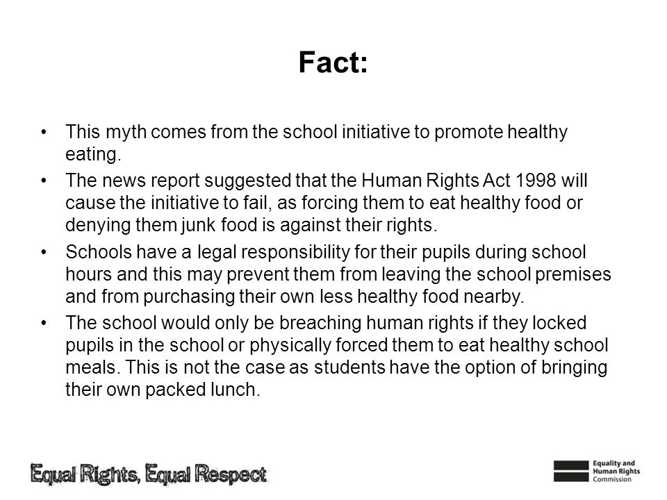 Fact: This myth comes from the school initiative to promote healthy eating. The news report suggested that the Human Rights Act 1998 will cause the in