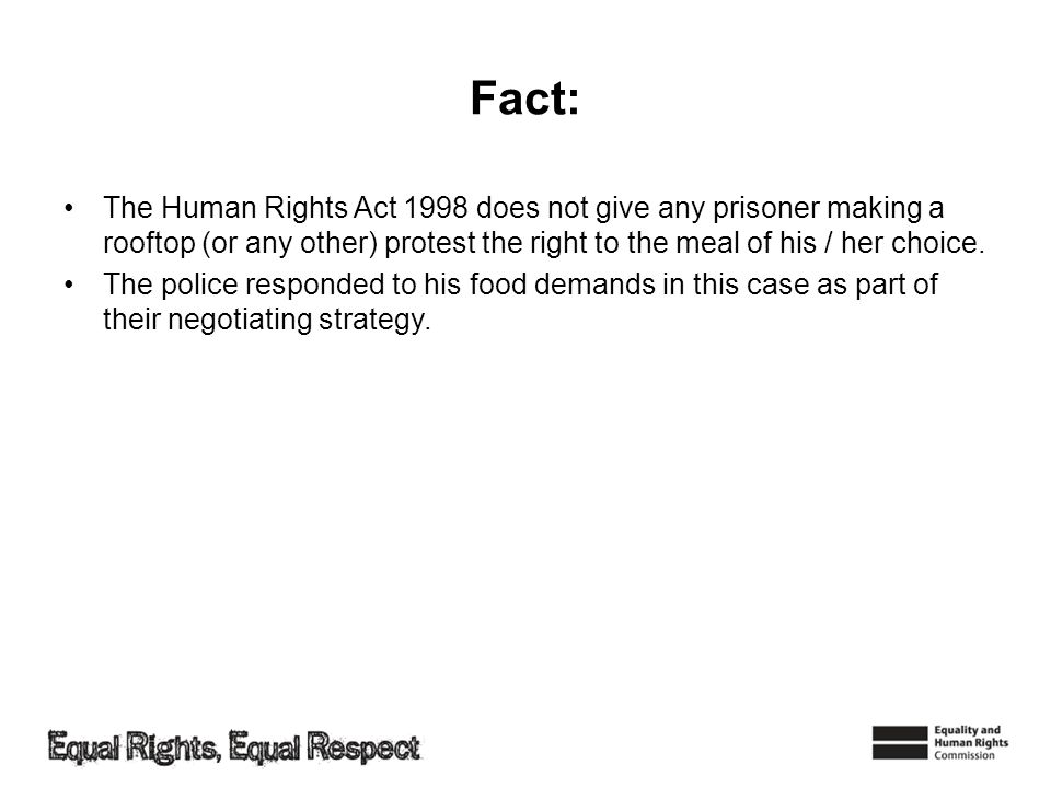 Fact: The Human Rights Act 1998 does not give any prisoner making a rooftop (or any other) protest the right to the meal of his / her choice. The poli