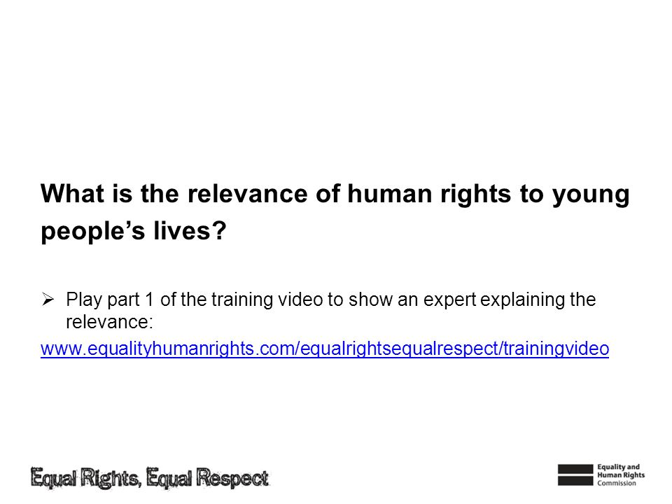 What is the relevance of human rights to young peoples lives? Play part 1 of the training video to show an expert explaining the relevance: www.equali