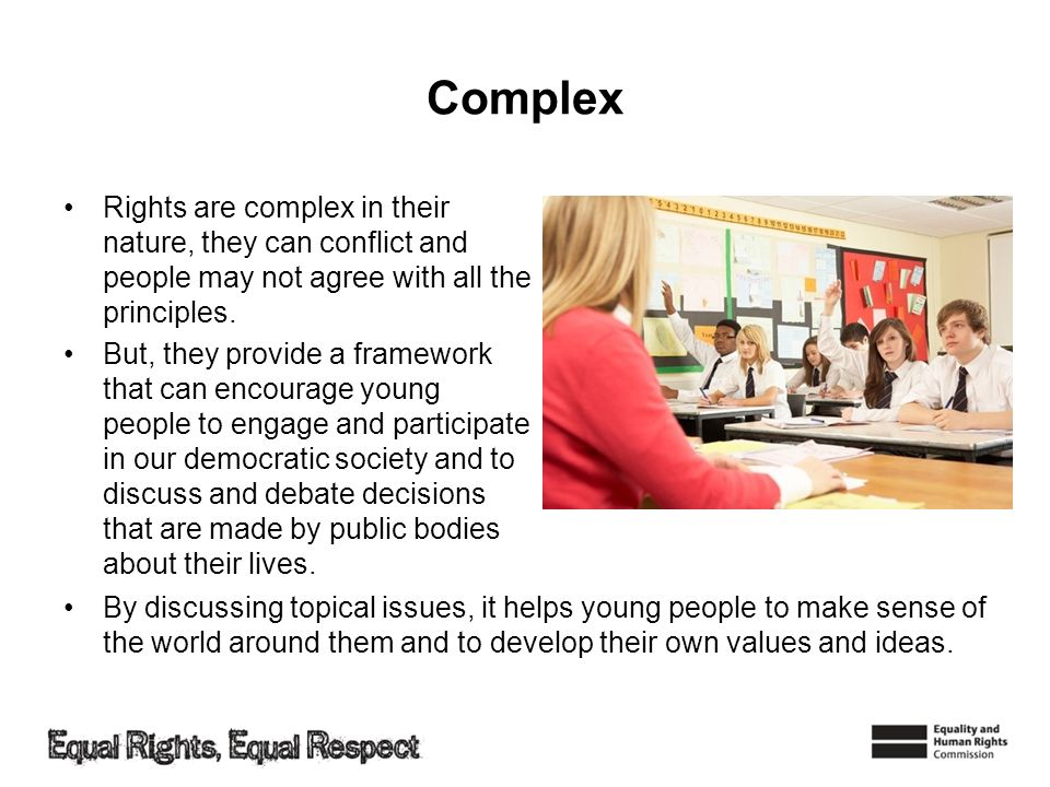 Complex Rights are complex in their nature, they can conflict and people may not agree with all the principles. But, they provide a framework that can