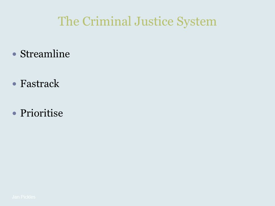 The Criminal Justice System Streamline Fastrack Prioritise Jan Pickles