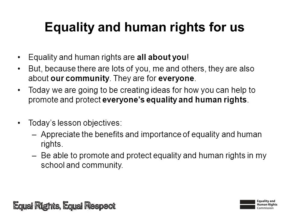 Equality and human rights for us Equality and human rights are all about you.
