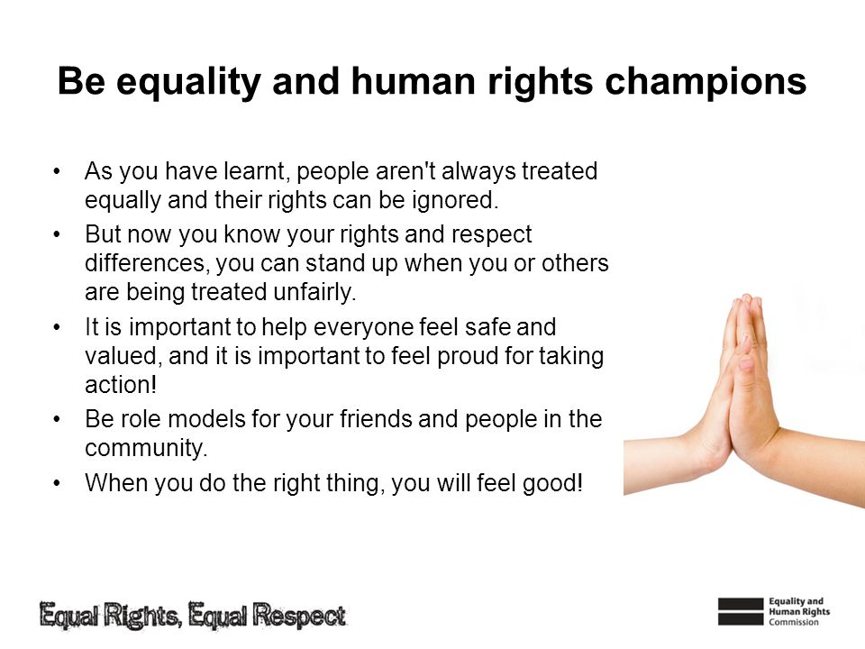 Be equality and human rights champions As you have learnt, people aren t always treated equally and their rights can be ignored.